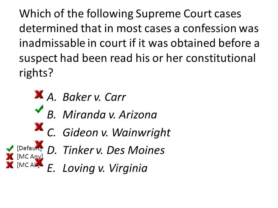 Which of the following Supreme Court cases determined that in most cases a confession was inadmissable in court if it was obtained before a suspect had been read his or her constitutional rights