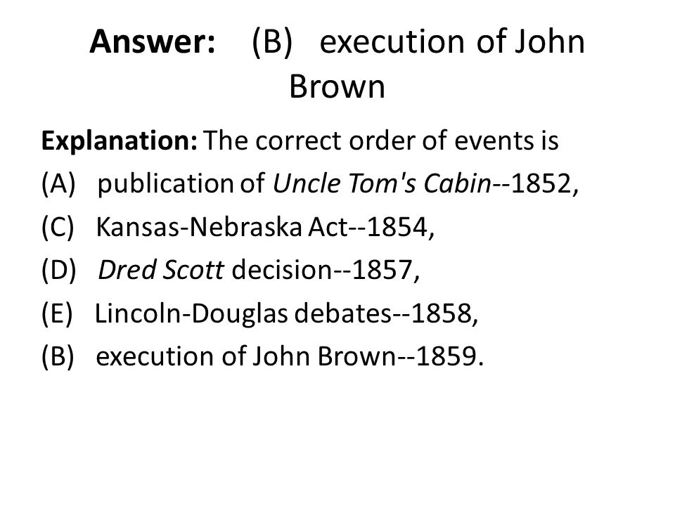 Answer: (B) execution of John Brown