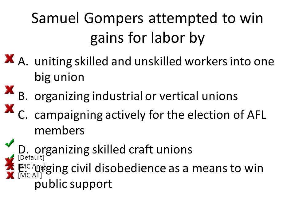 Samuel Gompers attempted to win gains for labor by