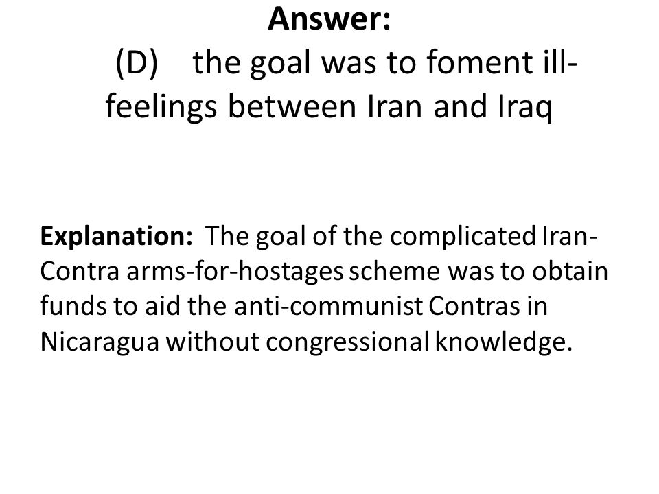 Answer: (D) the goal was to foment ill-feelings between Iran and Iraq