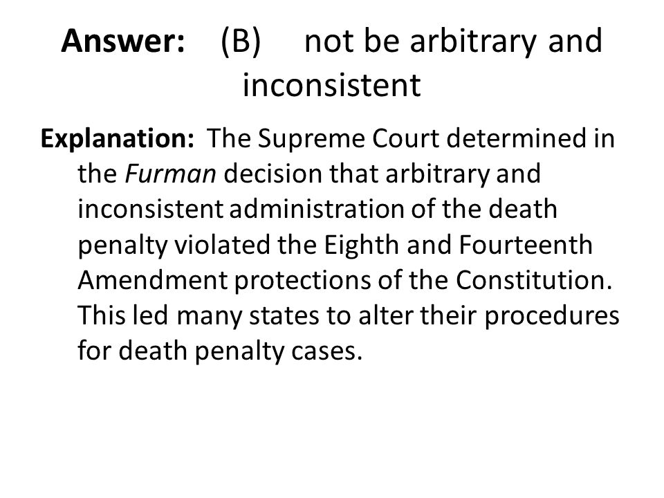 Answer: (B) not be arbitrary and inconsistent