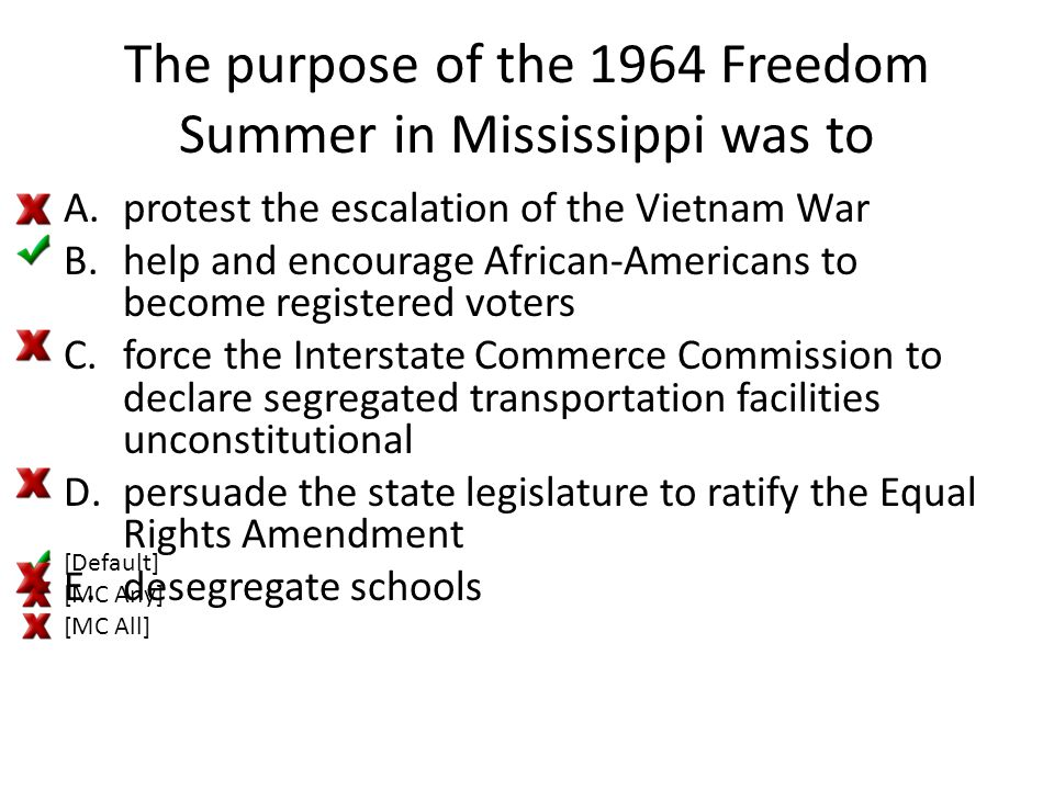 The purpose of the 1964 Freedom Summer in Mississippi was to