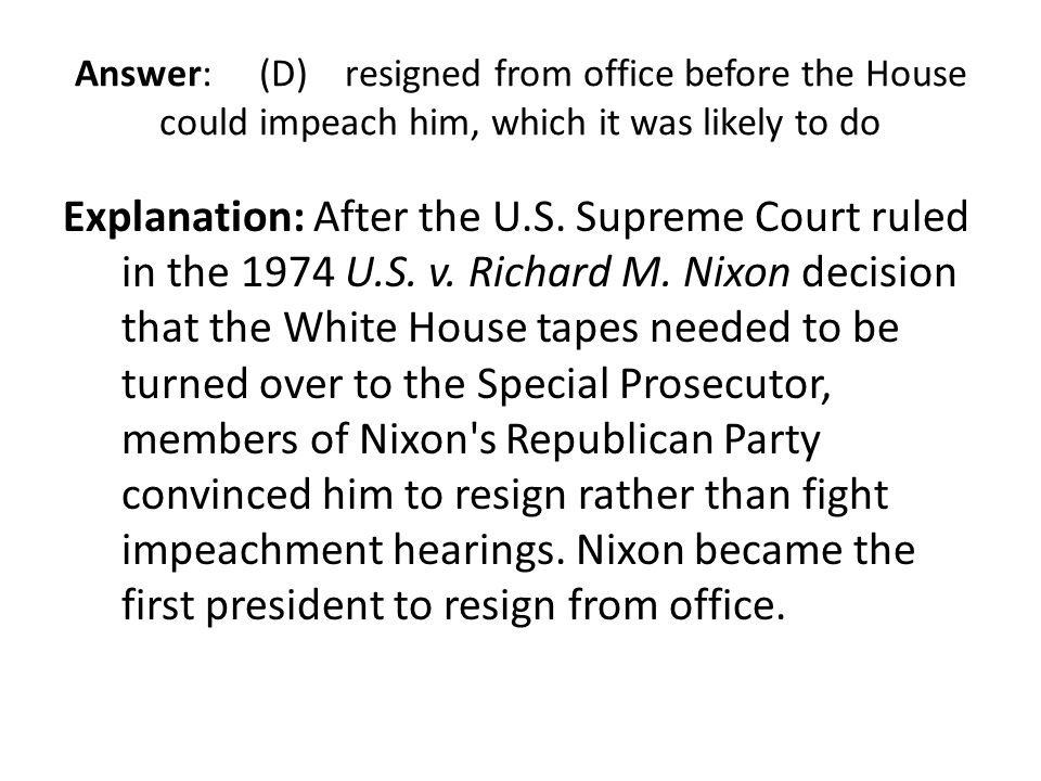 Answer: (D) resigned from office before the House could impeach him, which it was likely to do
