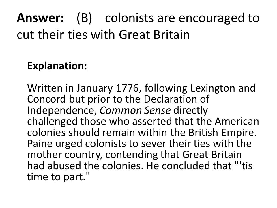 Answer: (B) colonists are encouraged to cut their ties with Great Britain