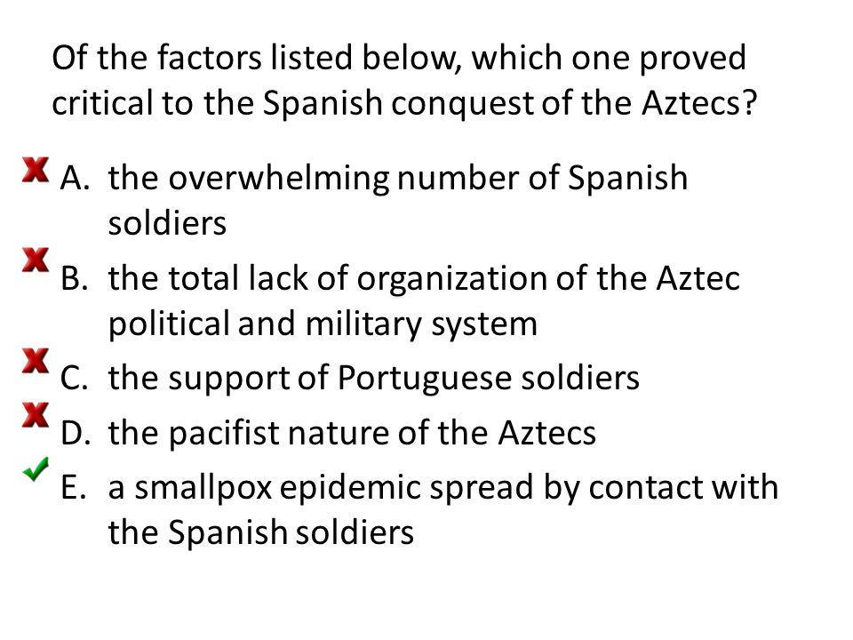 Of the factors listed below, which one proved critical to the Spanish conquest of the Aztecs