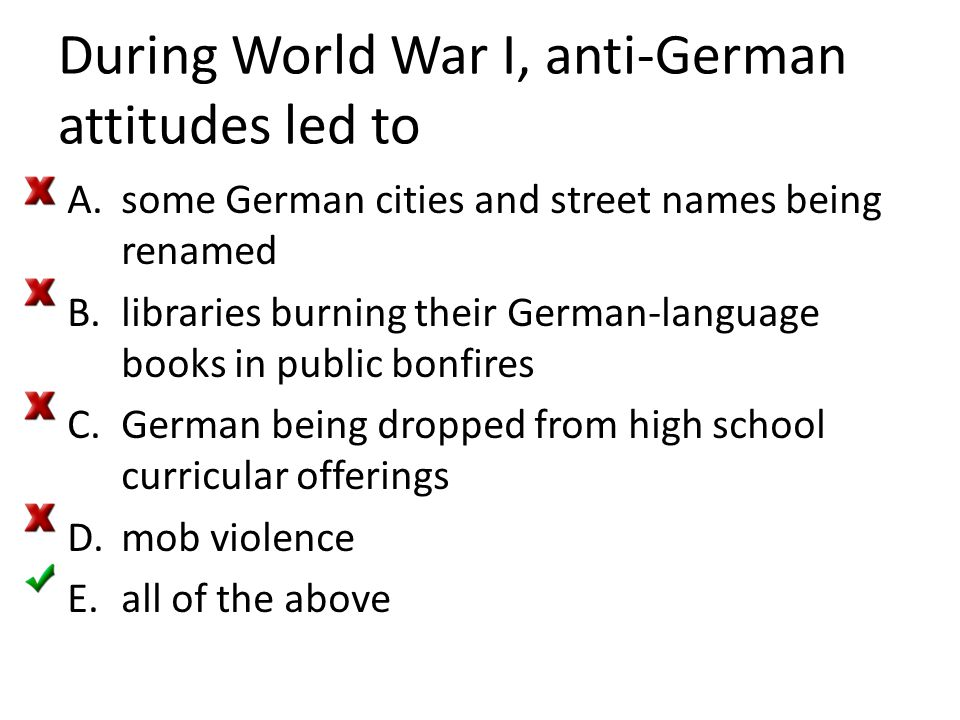 During World War I, anti-German attitudes led to