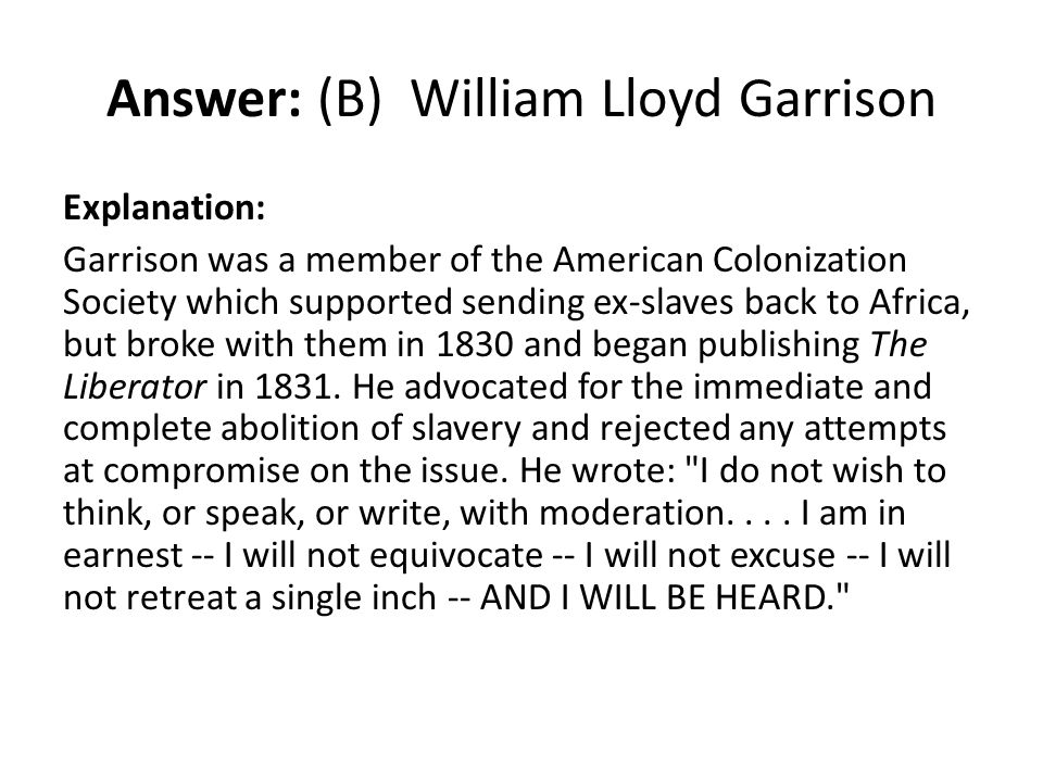 Answer: (B) William Lloyd Garrison