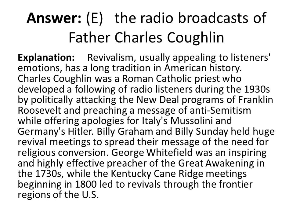 Answer: (E) the radio broadcasts of Father Charles Coughlin