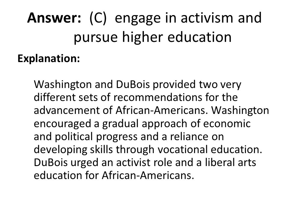 Answer: (C) engage in activism and pursue higher education