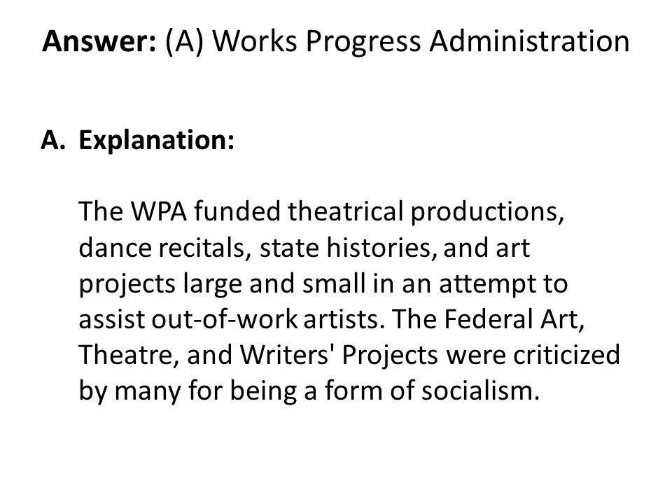 Answer: (A) Works Progress Administration