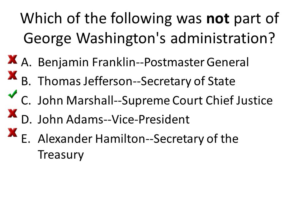 Which of the following was not part of George Washington s administration