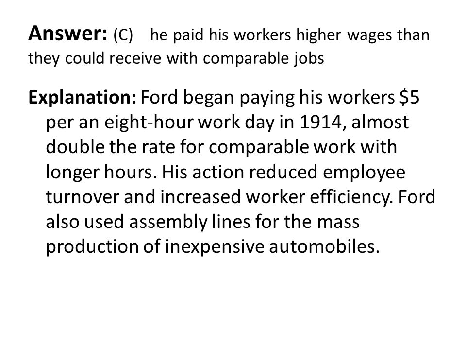 Answer: (C) he paid his workers higher wages than they could receive with comparable jobs