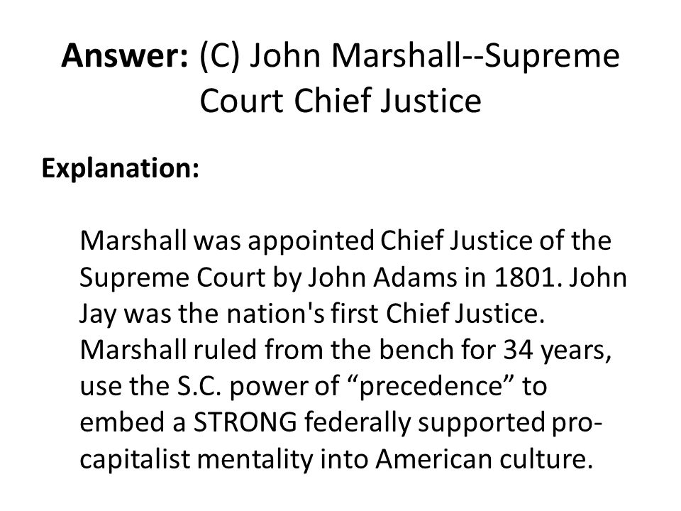 Answer: (C) John Marshall--Supreme Court Chief Justice