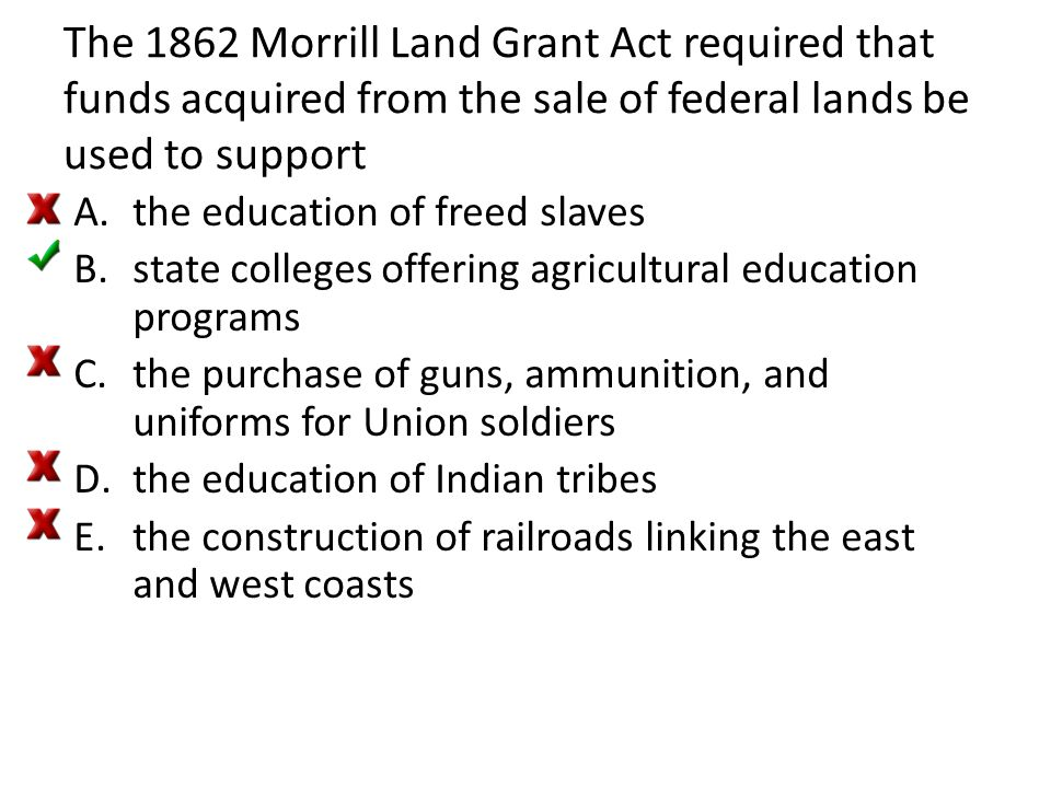 The 1862 Morrill Land Grant Act required that funds acquired from the sale of federal lands be used to support