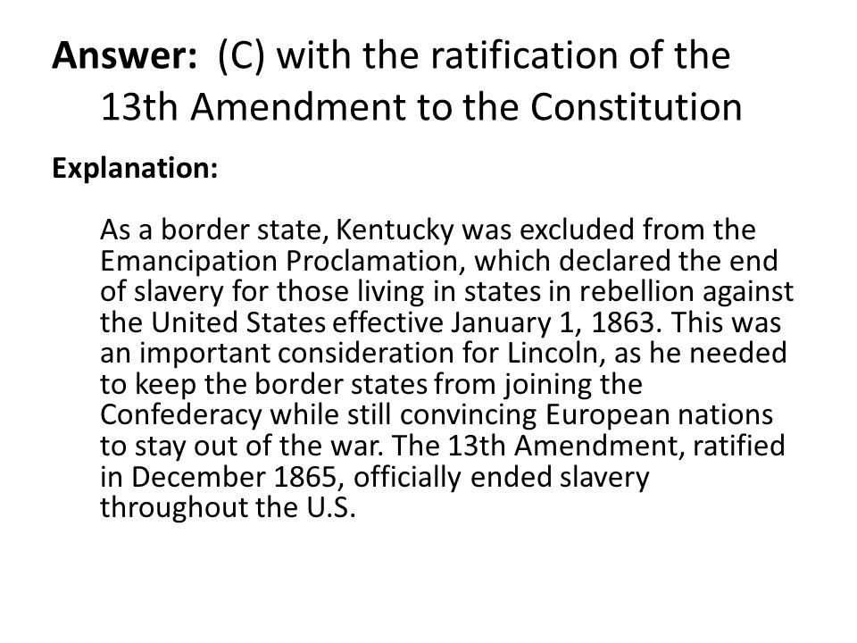 Answer: (C) with the ratification of the 13th Amendment to the Constitution