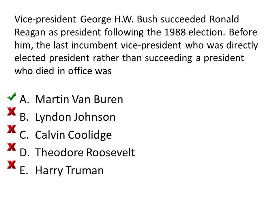 Martin Van Buren Lyndon Johnson Calvin Coolidge Theodore Roosevelt