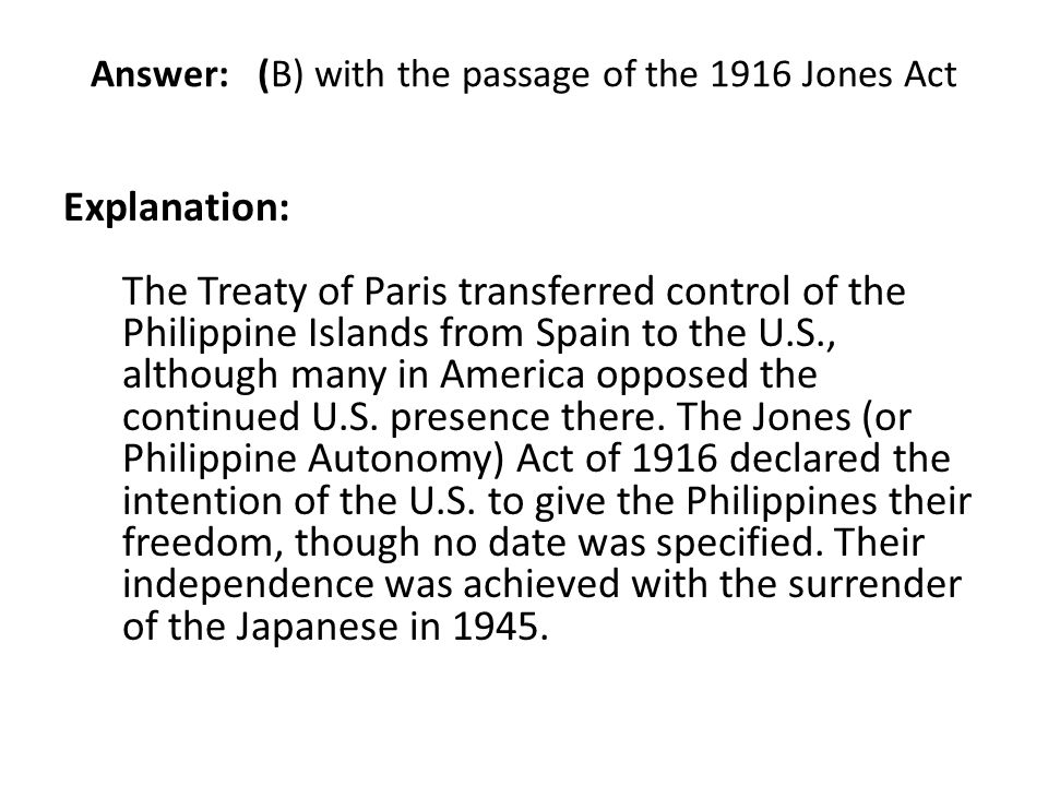 Answer: (B) with the passage of the 1916 Jones Act