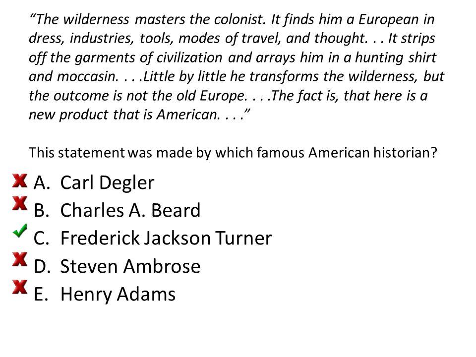 Frederick Jackson Turner Steven Ambrose Henry Adams