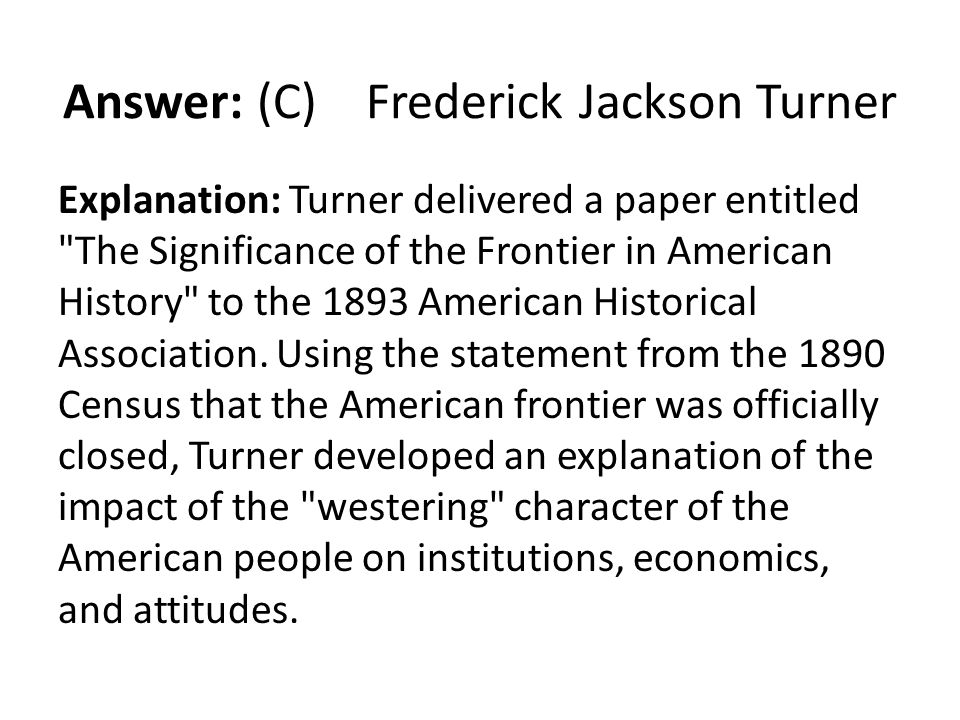 Answer: (C) Frederick Jackson Turner