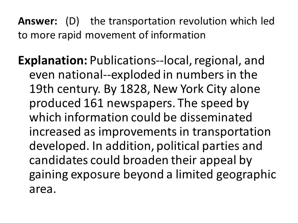 Answer: (D) the transportation revolution which led to more rapid movement of information