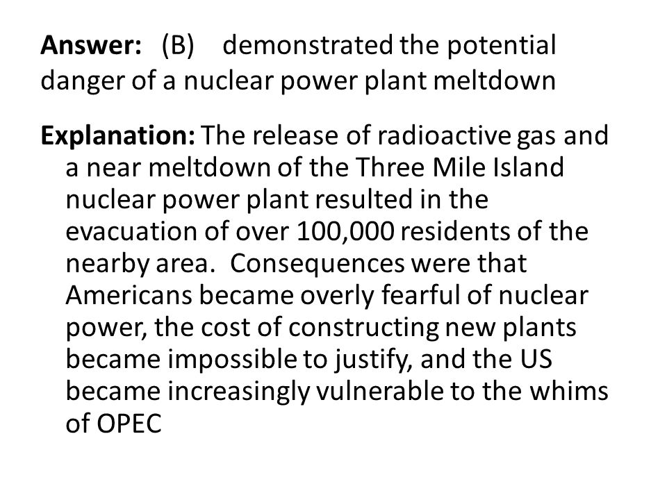 Answer: (B) demonstrated the potential danger of a nuclear power plant meltdown