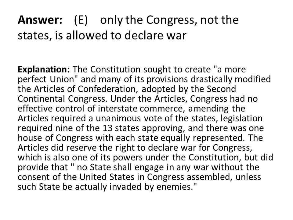 Answer: (E) only the Congress, not the states, is allowed to declare war