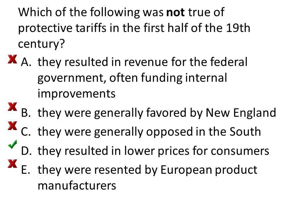 Which of the following was not true of protective tariffs in the first half of the 19th century
