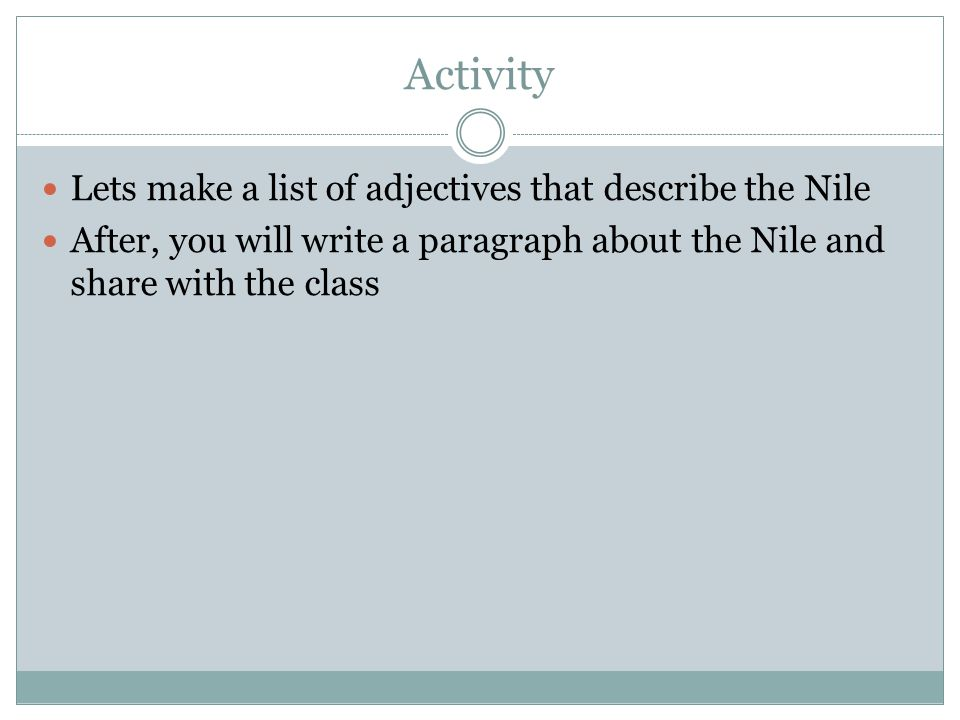 Activity Lets make a list of adjectives that describe the Nile