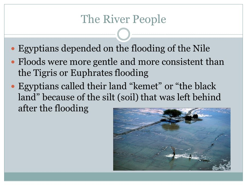 The River People Egyptians depended on the flooding of the Nile