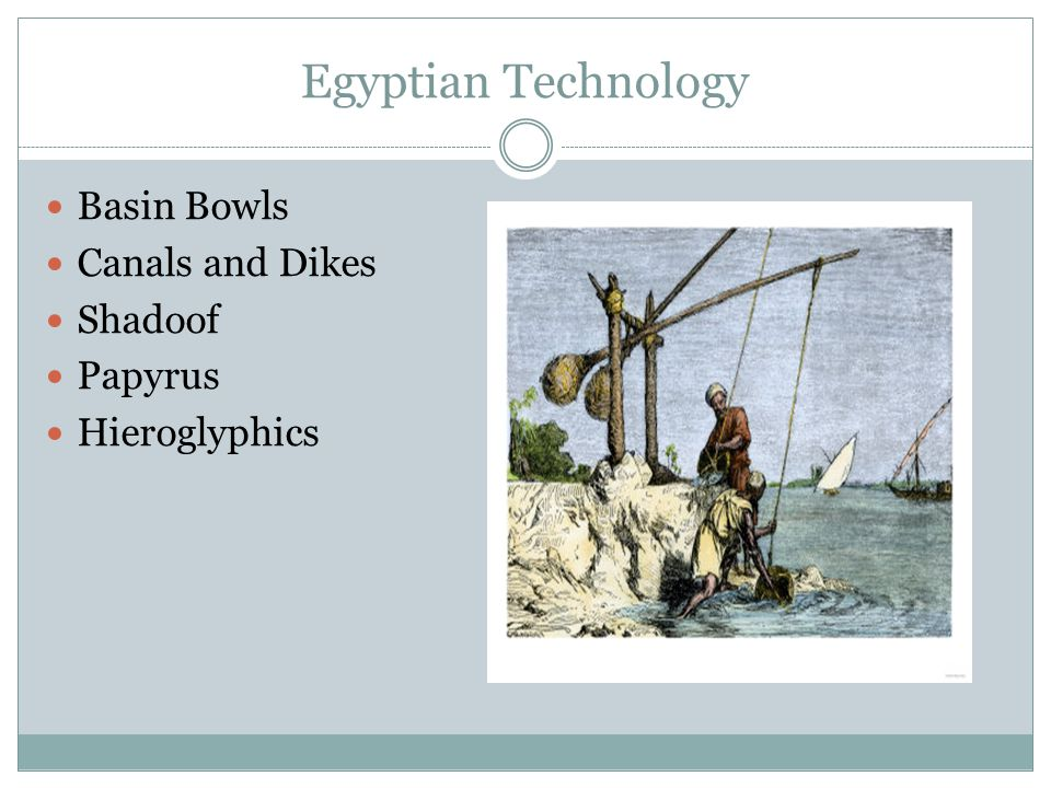 Egyptian Technology Basin Bowls Canals and Dikes Shadoof Papyrus