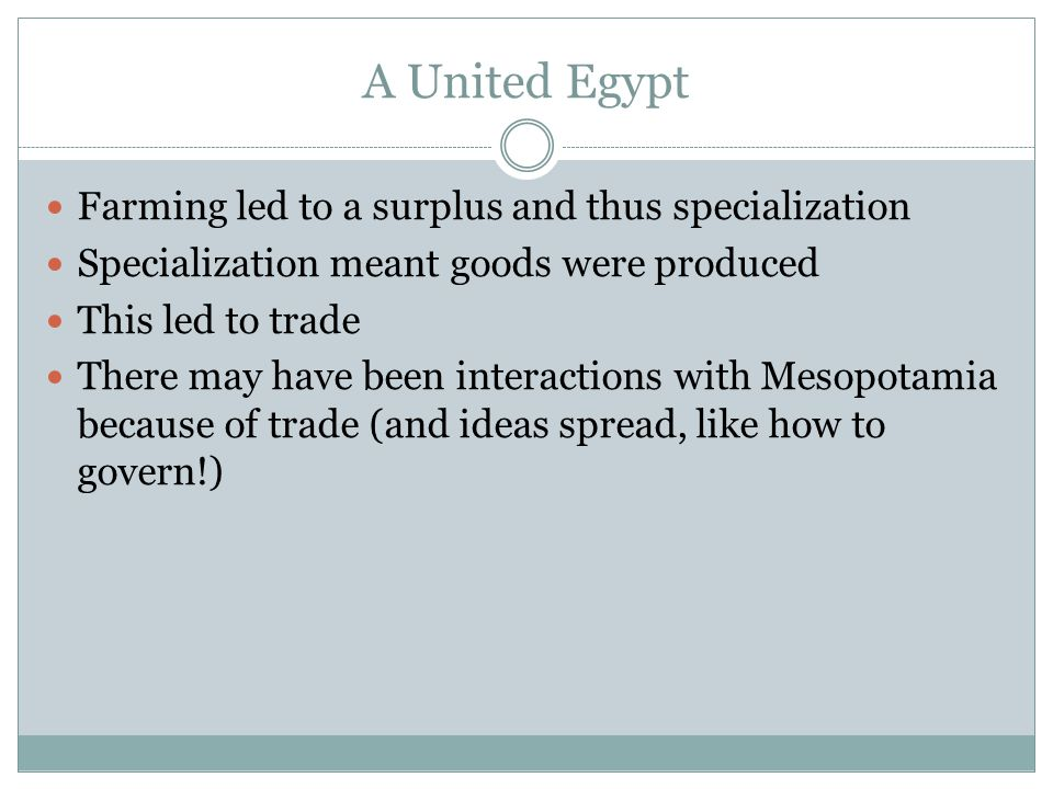 A United Egypt Farming led to a surplus and thus specialization