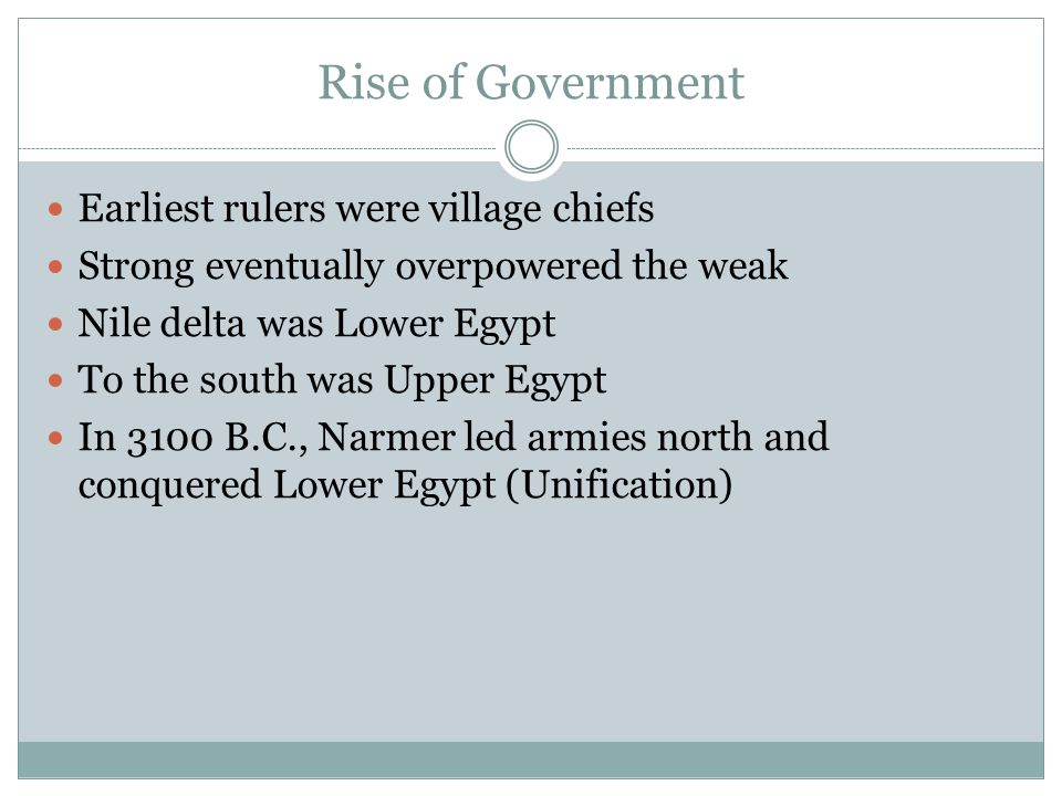 Rise of Government Earliest rulers were village chiefs