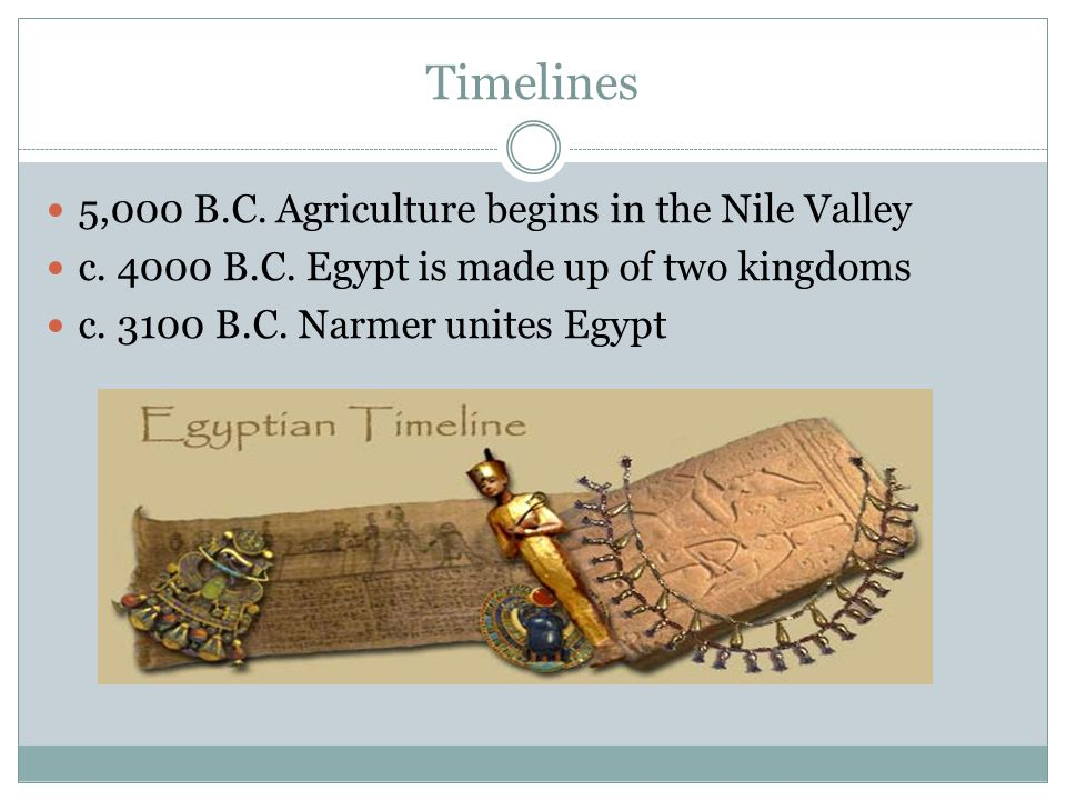 Timelines 5,000 B.C. Agriculture begins in the Nile Valley