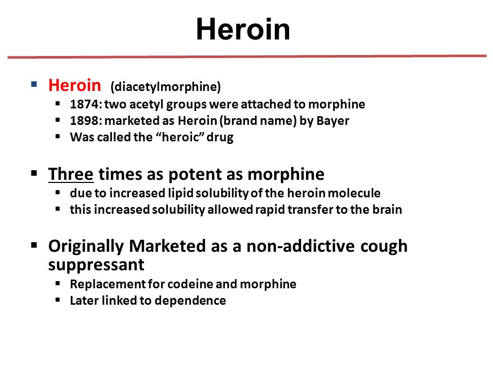 Heroin Heroin (diacetylmorphine) Three times as potent as morphine
