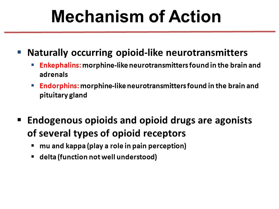 Mechanism of Action Naturally occurring opioid-like neurotransmitters