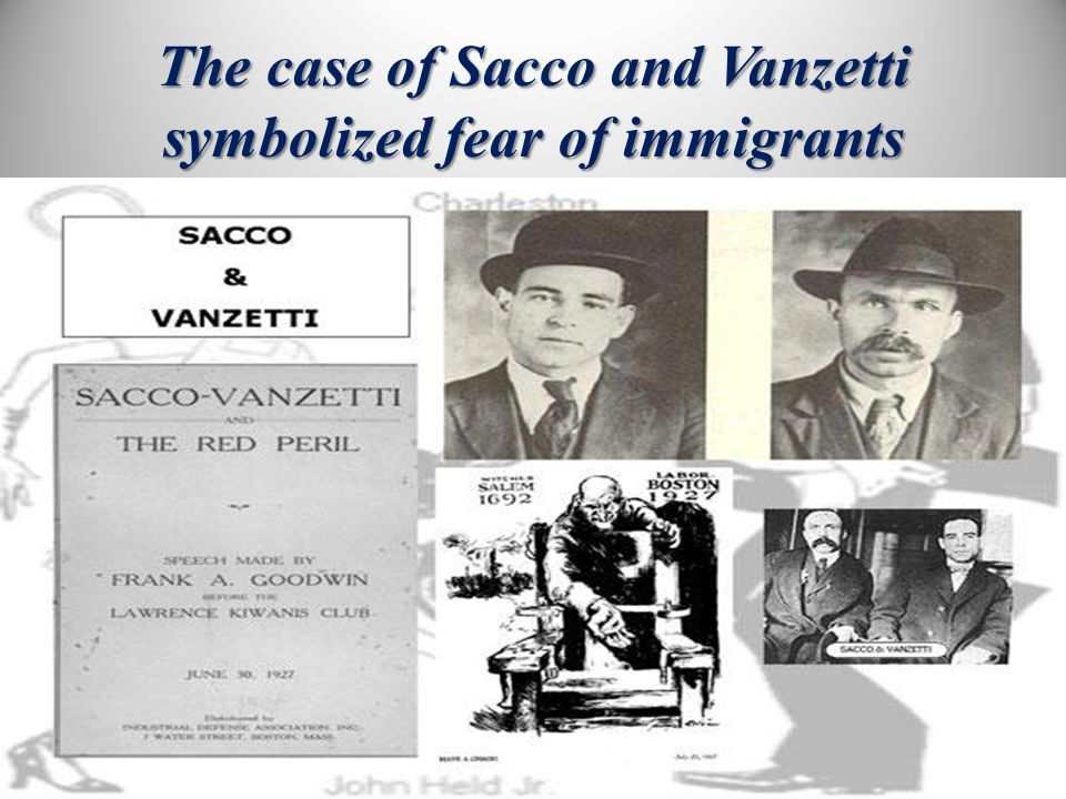 The case of Sacco and Vanzetti symbolized fear of immigrants