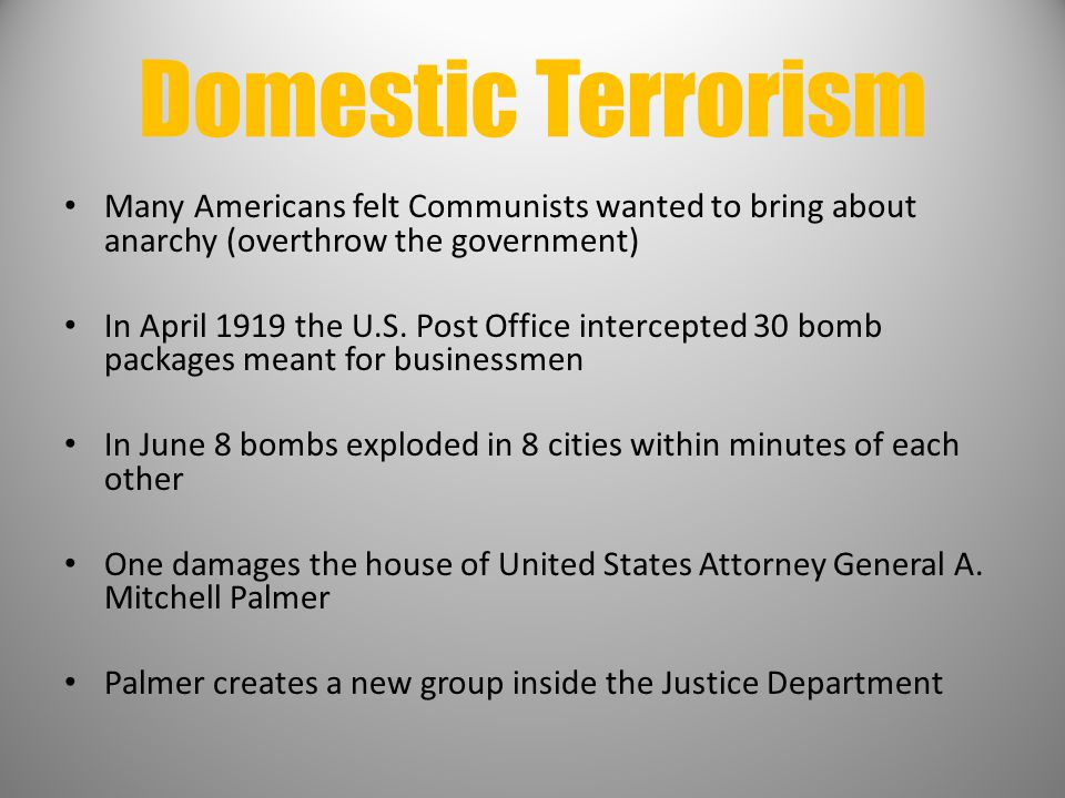 Domestic Terrorism Many Americans felt Communists wanted to bring about anarchy (overthrow the government)
