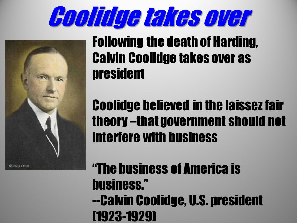 Coolidge takes over Following the death of Harding, Calvin Coolidge takes over as president.