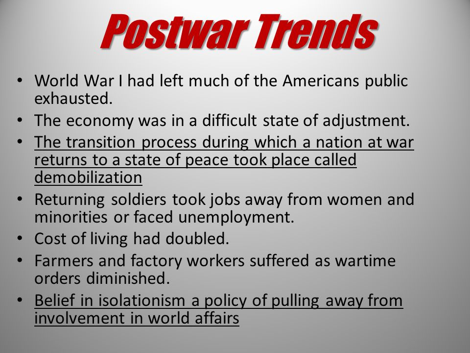Postwar Trends World War I had left much of the Americans public exhausted. The economy was in a difficult state of adjustment.