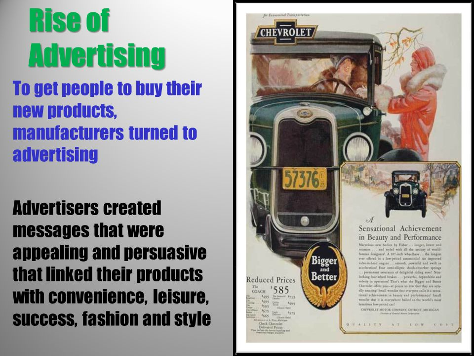 Rise of Advertising To get people to buy their new products, manufacturers turned to advertising.
