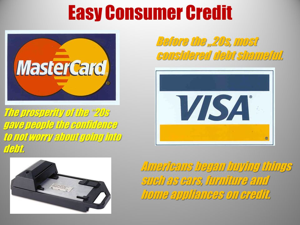 "Easy Consumer Credit Before the ""20s, most considered debt shameful."