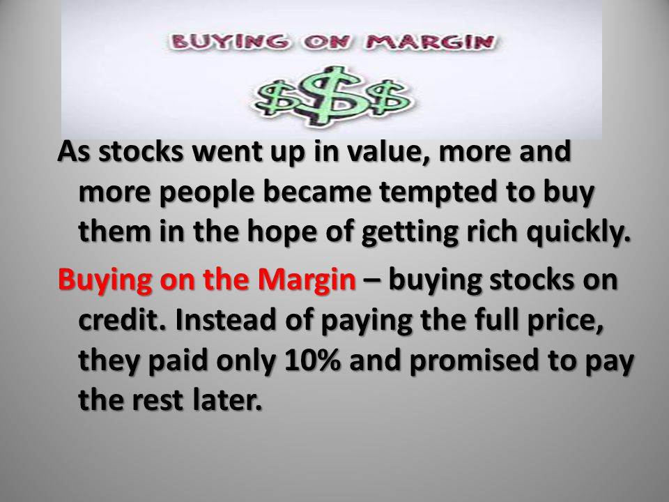 As stocks went up in value, more and more people became tempted to buy them in the hope of getting rich quickly.