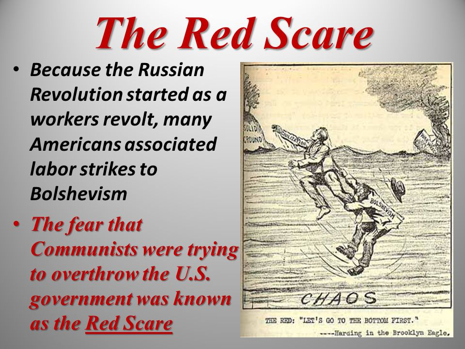 The Red Scare Because the Russian Revolution started as a workers revolt, many Americans associated labor strikes to Bolshevism.