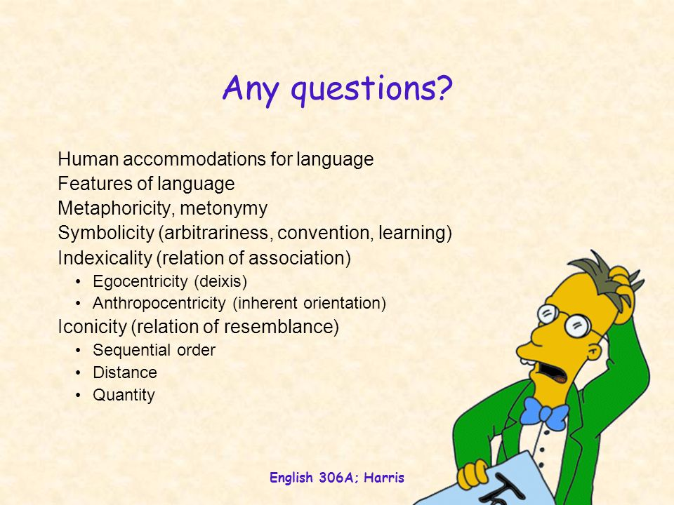 Any questions Human accommodations for language Features of language