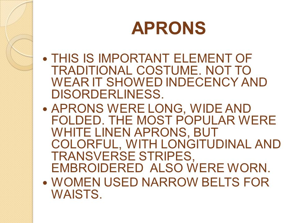 APRONS THIS IS IMPORTANT ELEMENT OF TRADITIONAL COSTUME. NOT TO WEAR IT SHOWED INDECENCY AND DISORDERLINESS.