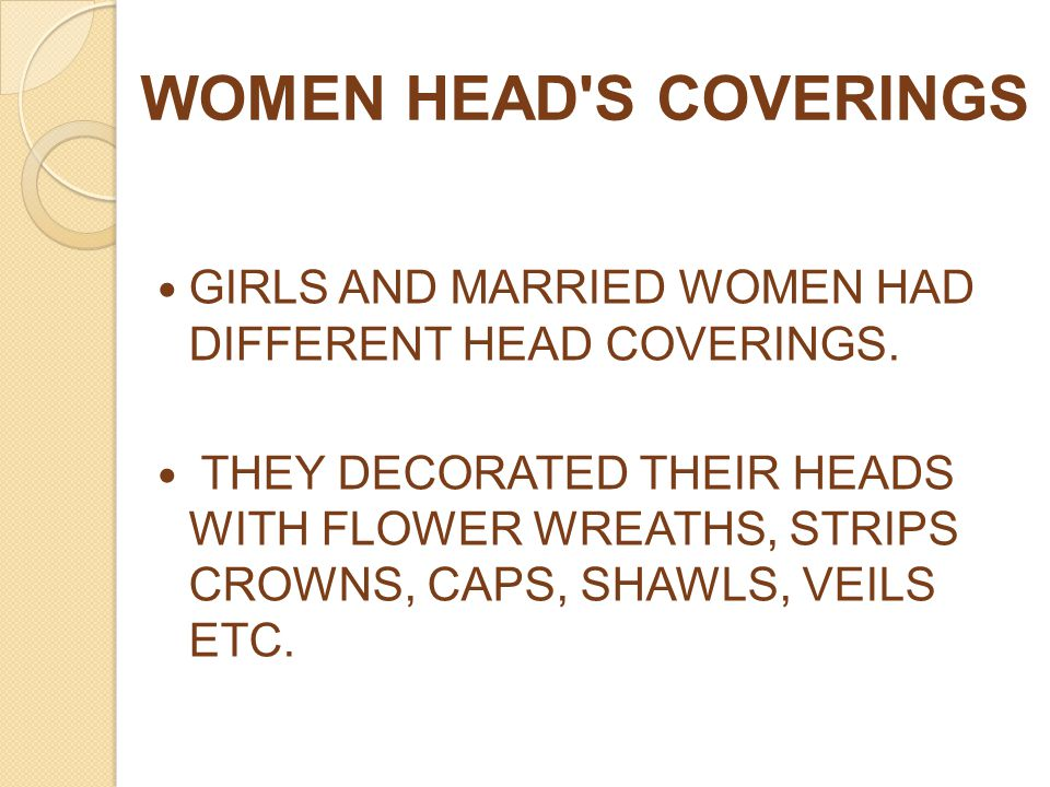 WOMEN HEAD S COVERINGS GIRLS AND MARRIED WOMEN HAD DIFFERENT HEAD COVERINGS.