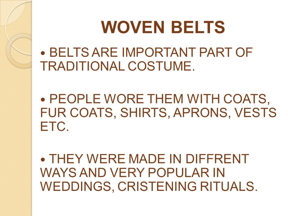 WOVEN BELTS BELTS ARE IMPORTANT PART OF TRADITIONAL COSTUME.