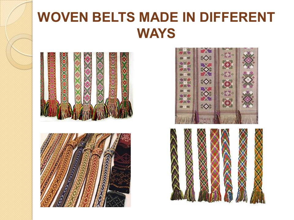 WOVEN BELTS MADE IN DIFFERENT WAYS