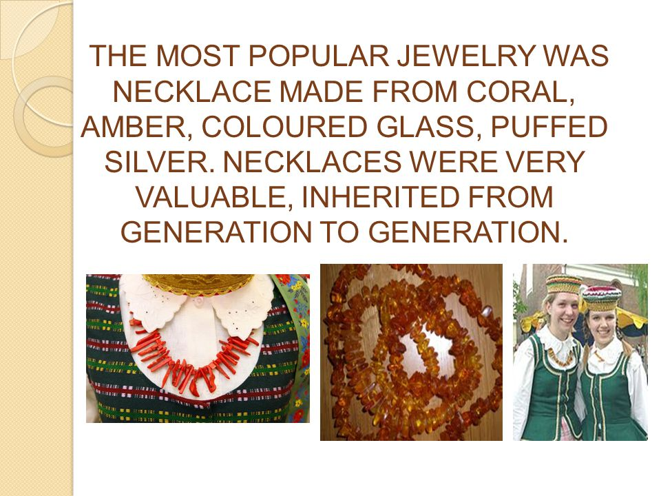 THE MOST POPULAR JEWELRY WAS NECKLACE MADE FROM CORAL, AMBER, COLOURED GLASS, PUFFED SILVER.