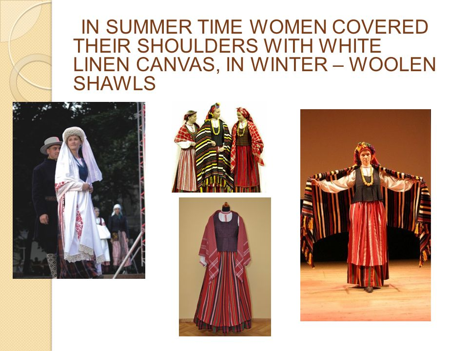 IN SUMMER TIME WOMEN COVERED THEIR SHOULDERS WITH WHITE LINEN CANVAS, IN WINTER – WOOLEN SHAWLS
